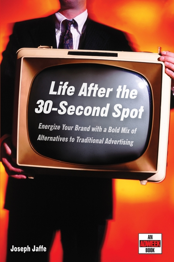 Joseph  Jaffe Life After the 30-Second Spot. Energize Your Brand With a Bold Mix of Alternatives to Traditional Advertising elena samsonova the new technology of managing your life