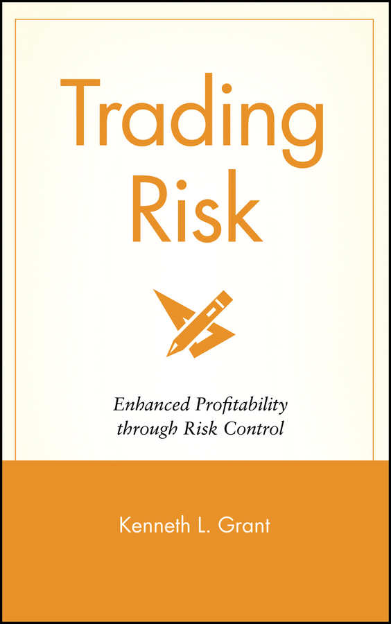 Kenneth Grant L. Trading Risk. Enhanced Profitability through Risk Control купить