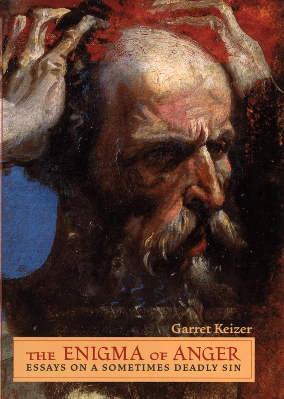 Garret  Keizer The Enigma of Anger. Essays on a Sometimes Deadly Sin