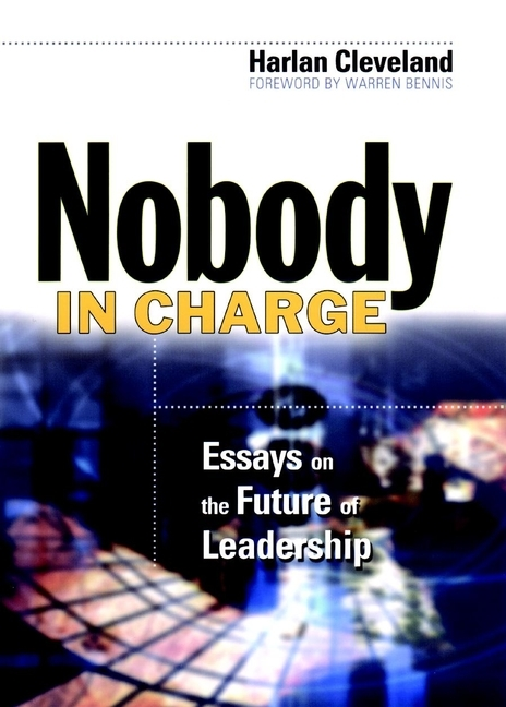 Harlan  Cleveland Nobody in Charge. Essays on the Future of Leadership