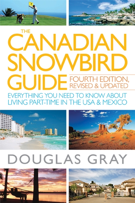 Douglas  Gray The Canadian Snowbird Guide. Everything You Need to Know about Living Part-Time in the USA and Mexico jeff grout what you need to know about leadership