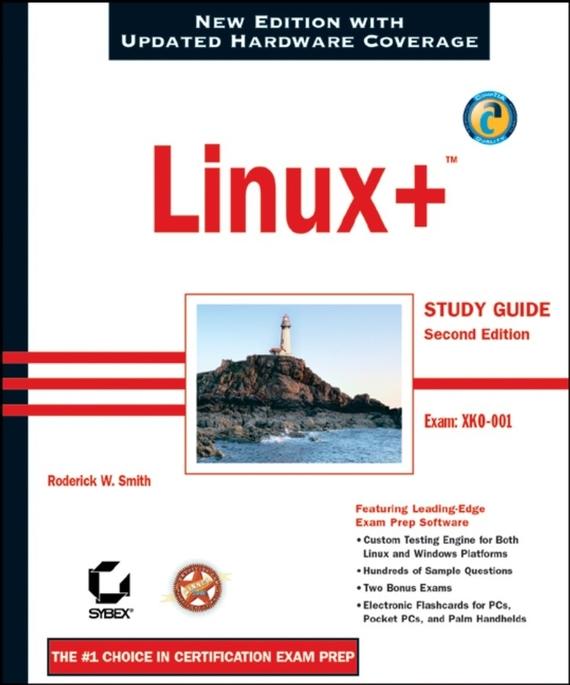 Roderick Smith W. Linux+ Study Guide. Exam: XK0-001 roderick smith w linux study guide exam xk0 002