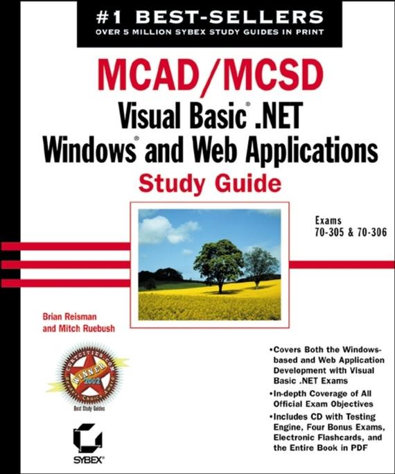 Mitch  Ruebush MCAD / MCSD: Visual Basic .NET Windows and Web Applications Study Guide. Exams 70-305 and 70-306 как программировать на visual basic net книга 2 программирование для сети структуры данных