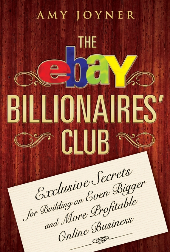 Amy  Joyner The eBay Billionaires' Club. Exclusive Secrets for Building an Even Bigger and More Profitable Online Business brian livingston more windows® 98 secrets®