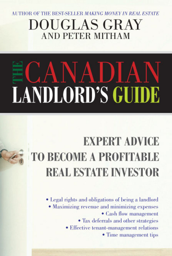 Douglas Gray The Canadian Landlord's Guide. Expert Advice for the Profitable Real Estate Investor laurence harmon landlord s legal kit for dummies