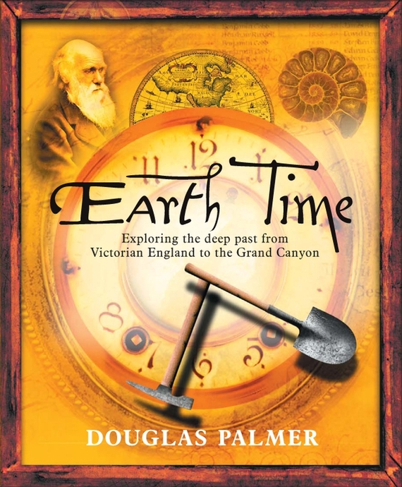 Douglas  Palmer Earth Time. Exploring the Deep Past from Victorian England to the Grand Canyon journey to the center of the earth