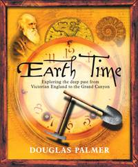 Douglas  Palmer - Earth Time. Exploring the Deep Past from Victorian England to the Grand Canyon