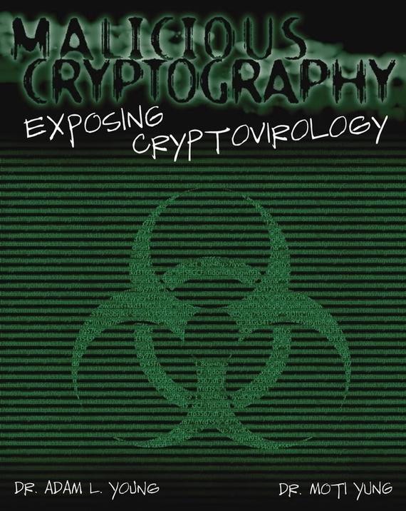 Adam Young Malicious Cryptography. Exposing Cryptovirology hackers