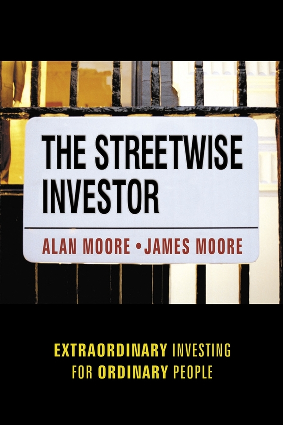 Alan Moore The Streetwise Investor. Extraordinary Investing for Ordinary People edgar iii wachenheim common stocks and common sense the strategies analyses decisions and emotions of a particularly successful value investor