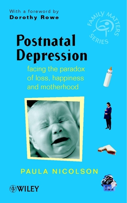 Paula  Nicolson Postnatal Depression. Facing the Paradox of Loss, Happiness and Motherhood speaking of sadness depression disconnection and the meanings of illness