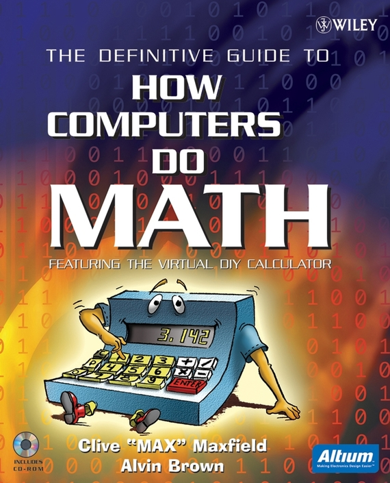 Clive  Maxfield. The Definitive Guide to How Computers Do Math. Featuring the Virtual DIY Calculator