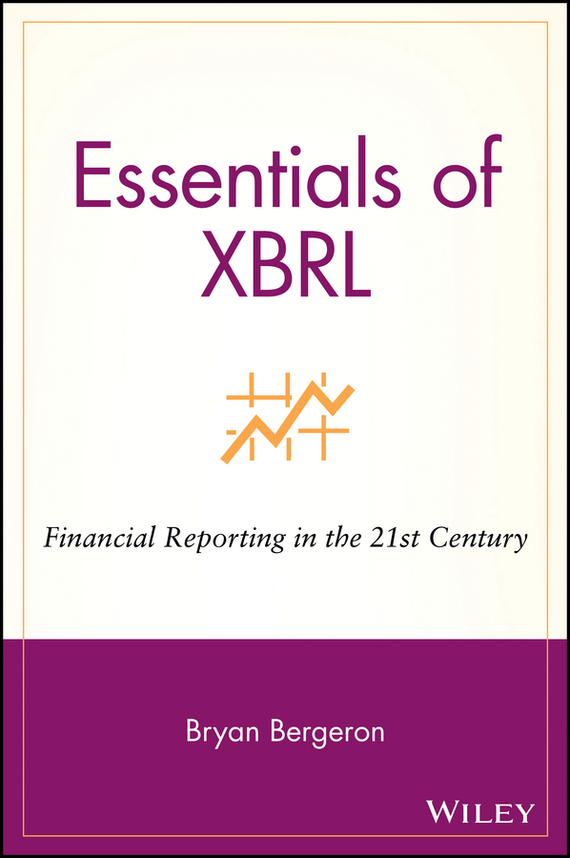 Bryan  Bergeron Essentials of XBRL. Financial Reporting in the 21st Century tracy coenen l essentials of corporate fraud