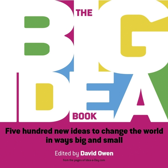 David  Owen The Big Idea Book. Five hundred new ideas to change the world in ways big and small randy pennington make change work staying nimble relevant and engaged in a world of constant change