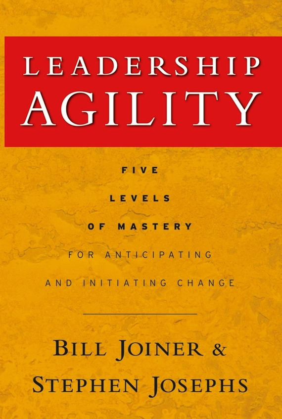 William Joiner B. Leadership Agility. Five Levels of Mastery for Anticipating and Initiating Change william hogarth aestheticism in art