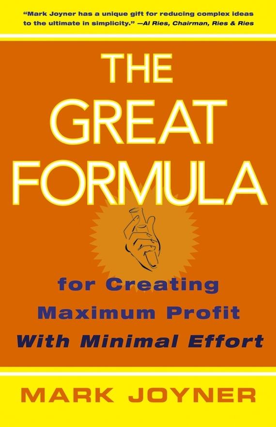 Mark Joyner The Great Formula. for Creating Maximum Profit with Minimal Effort mark joyner the great formula for creating maximum profit with minimal effort