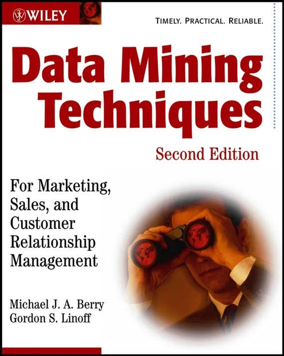 Gordon Linoff S.. Data Mining Techniques. For Marketing, Sales, and Customer Relationship Management
