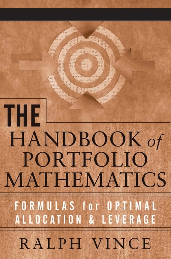 Ralph  Vince The Handbook of Portfolio Mathematics. Formulas for Optimal Allocation & Leverage codes of shovelry handbook