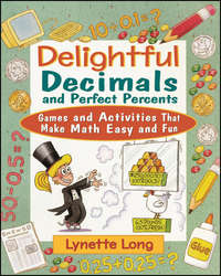 Lynette  Long - Delightful Decimals and Perfect Percents. Games and Activities That Make Math Easy and Fun