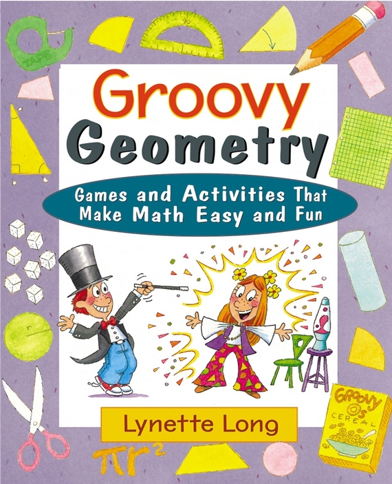 Lynette  Long Groovy Geometry. Games and Activities That Make Math Easy and Fun erin muschla teaching the common core math standards with hands on activities grades k 2