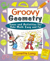 Lynette  Long - Groovy Geometry. Games and Activities That Make Math Easy and Fun