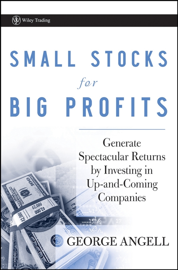 George Angell Small Stocks for Big Profits. Generate Spectacular Returns by Investing in Up-and-Coming Companies louis navellier the little book of big profits from small stocks website why you ll never buy a stock over $10 again