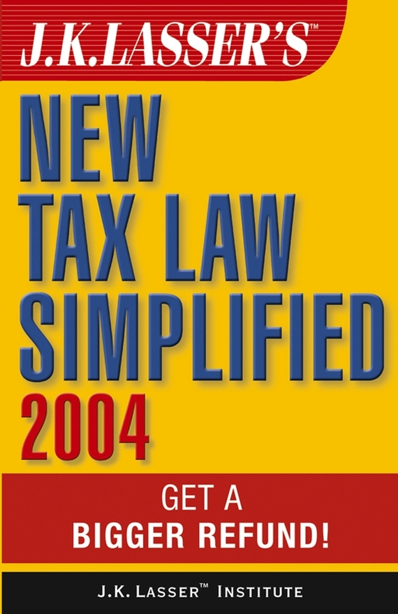J.K. Institute Lasser J.K. Lasser's New Tax Law Simplified 2004. Get a Bigger Refund j k institute lasser j k lasser s your income tax 2002
