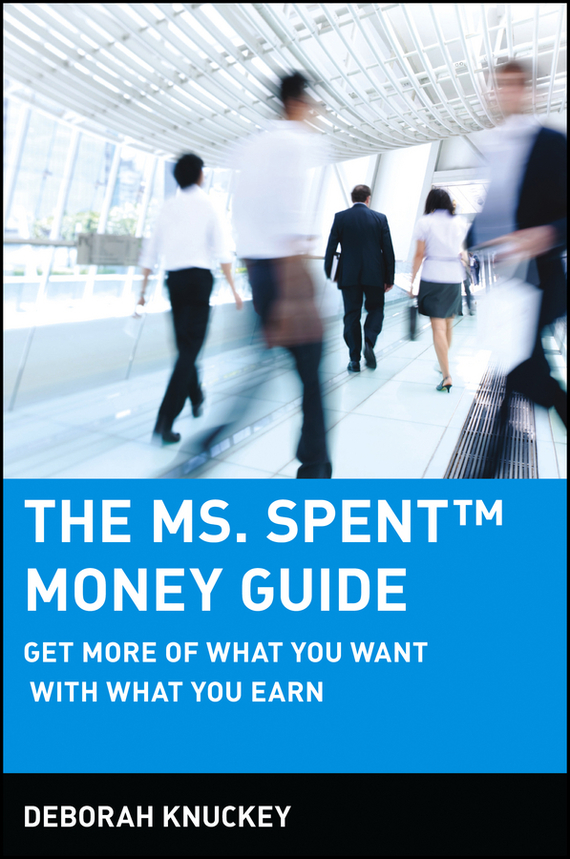 Deborah  Knuckey The Ms. Spent Money Guide. Get More of What You Want with What You Earn claude boiron make more money find more clients close deals faster the canadian real estate agent s essential business guide