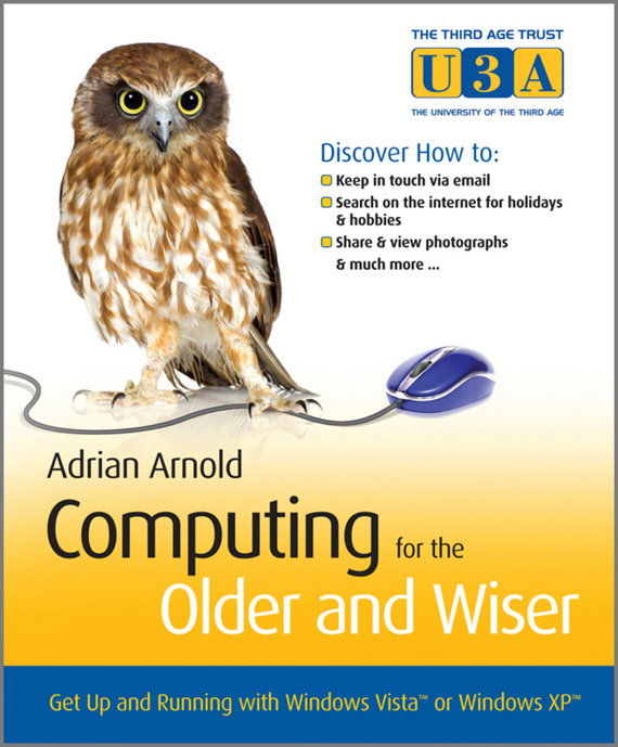 Adrian  Arnold. Computing for the Older and Wiser. Get Up and Running On Your Home PC