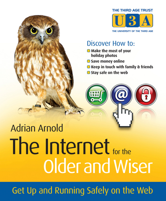 Adrian Arnold The Internet for the Older and Wiser. Get Up and Running Safely on the Web kim gilmour digital photography for the older and wiser get up and running with your digital camera