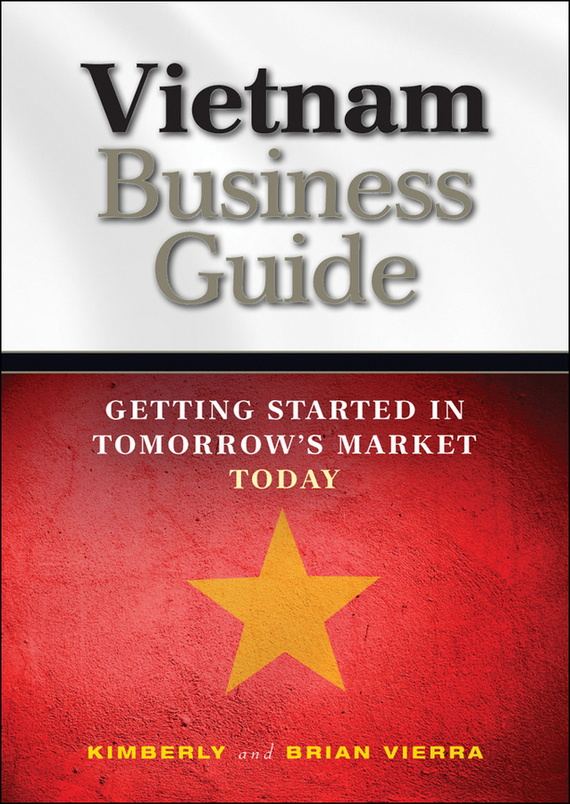 Kimberly  Vierra Vietnam Business Guide. Getting Started in Tomorrow's Market Today vietnam the real war