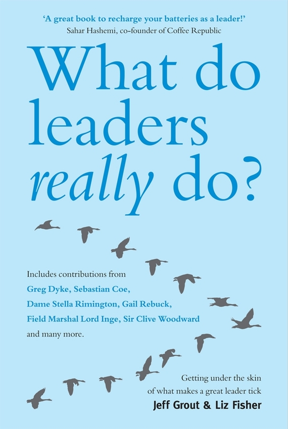Jeff Grout What Do Leaders Really Do?. Getting under the skin of what makes a great leader tick lance secretan inspire what great leaders do