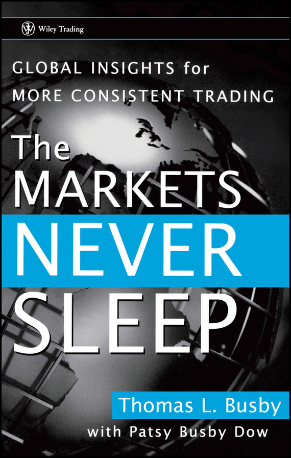 Patsy Dow Busby The Markets Never Sleep. Global Insights for More Consistent Trading patsy dow busby the markets never sleep global insights for more consistent trading