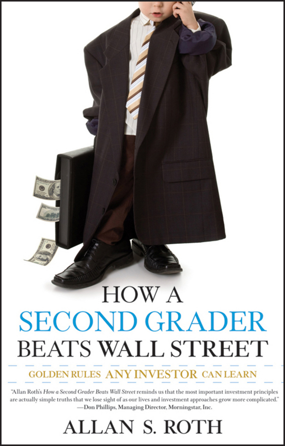 Allan Roth S. How a Second Grader Beats Wall Street. Golden Rules Any Investor Can Learn ISBN: 9780470455159 stephen weiss l the big win learning from the legends to become a more successful investor
