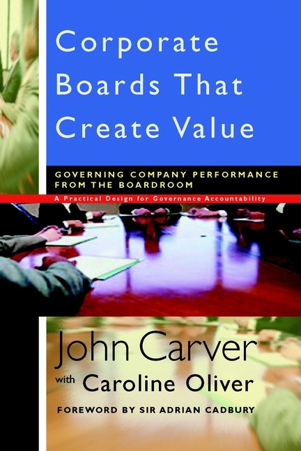 Caroline  Oliver Corporate Boards That Create Value. Governing Company Performance from the Boardroom corporate governance capital structure and firm value