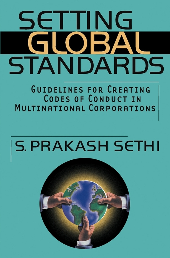 S. Sethi Prakash Setting Global Standards. Guidelines for Creating Codes of Conduct in Multinational Corporations codes of shovelry handbook