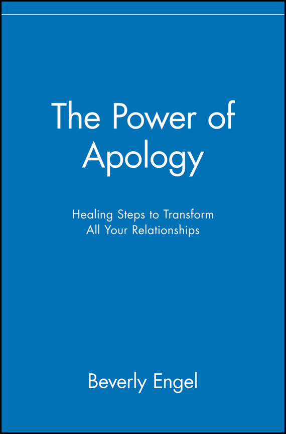 Beverly Engel The Power of Apology Healing Steps to Transform All Your Relationships