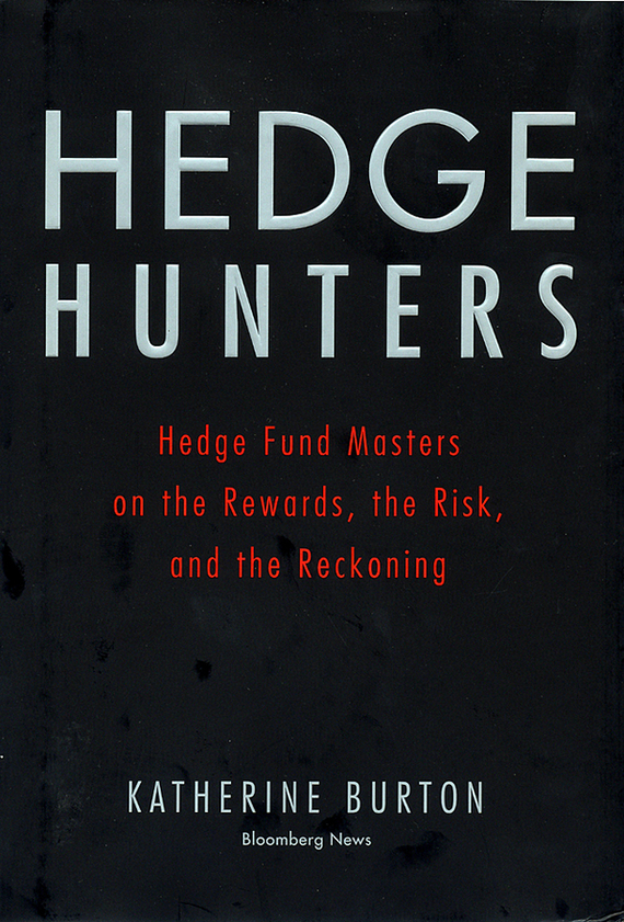 Katherine Burton Hedge Hunters. Hedge Fund Masters on the Rewards, the Risk, and the Reckoning david hampton hedge fund modelling and analysis an object oriented approach using c