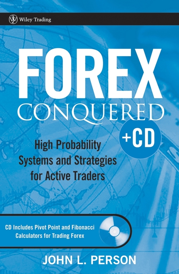 John Person L. Forex Conquered. High Probability Systems and Strategies for Active Traders abe cofnas the forex trading course a self study guide to becoming a successful currency trader