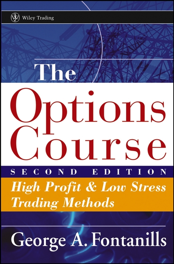 George Fontanills A. The Options Course. High Profit and Low Stress Trading Methods chris wormell george and the dragon