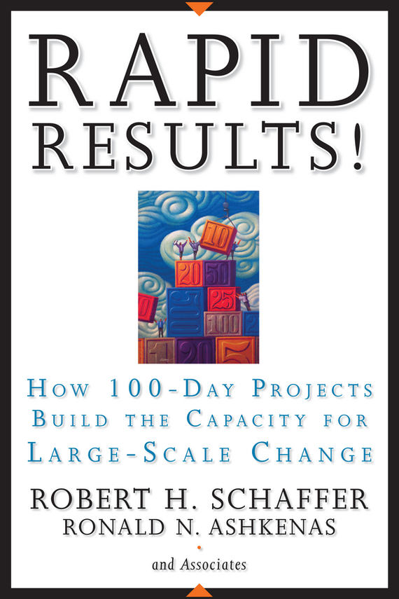 Ron Ashkenas Rapid Results!. How 100-Day Projects Build the Capacity for Large-Scale Change ron ashkenas rapid results how 100 day projects build the capacity for large scale change