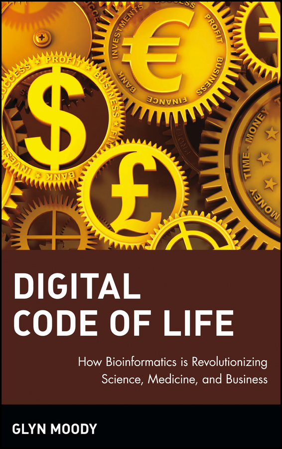 Glyn Moody Digital Code of Life. How Bioinformatics is Revolutionizing Science, Medicine, and Business he matthew mathematics of bioinformatics theory methods and applications
