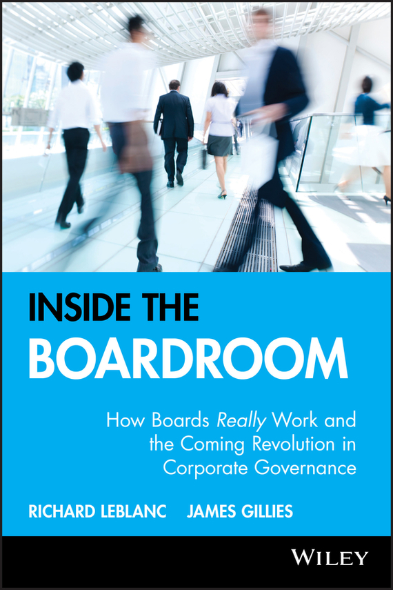 Richard  Leblanc Inside the Boardroom. How Boards Really Work and the Coming Revolution in Corporate Governance alison weir richard iii and the princes in the tower