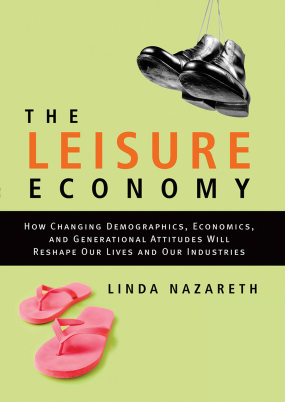Linda Nazareth The Leisure Economy. How Changing Demographics, Economics, and Generational Attitudes Will Reshape Our Lives and Our Industries oudiniao sports and leisure shoes