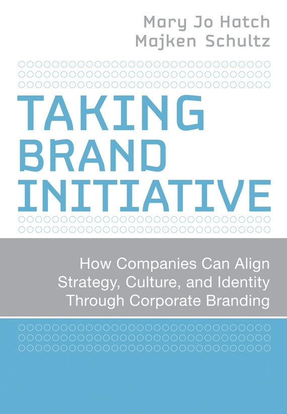 Majken  Schultz Taking Brand Initiative. How Companies Can Align Strategy, Culture, and Identity Through Corporate Branding madhavan ramanujam monetizing innovation how smart companies design the product around the price