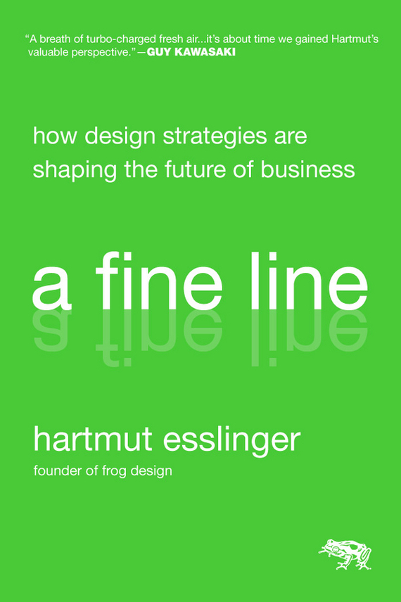 Hartmut  Esslinger A Fine Line. How Design Strategies Are Shaping the Future of Business madhavan ramanujam monetizing innovation how smart companies design the product around the price