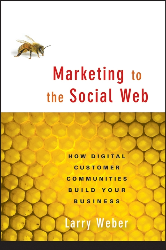 Larry Weber Marketing to the Social Web. How Digital Customer Communities Build Your Business laptop palmrest
