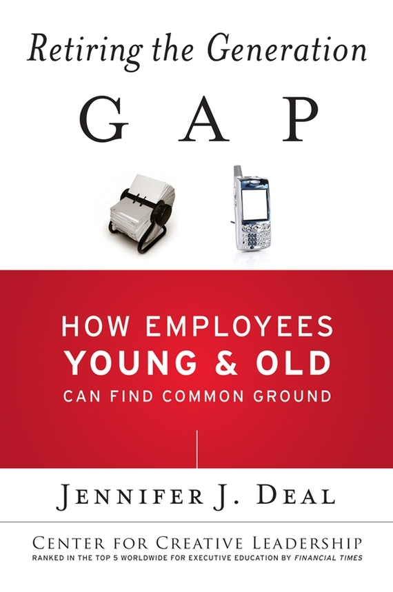 Jennifer Deal J. Retiring the Generation Gap. How Employees Young and Old Can Find Common Ground how to be a young writer