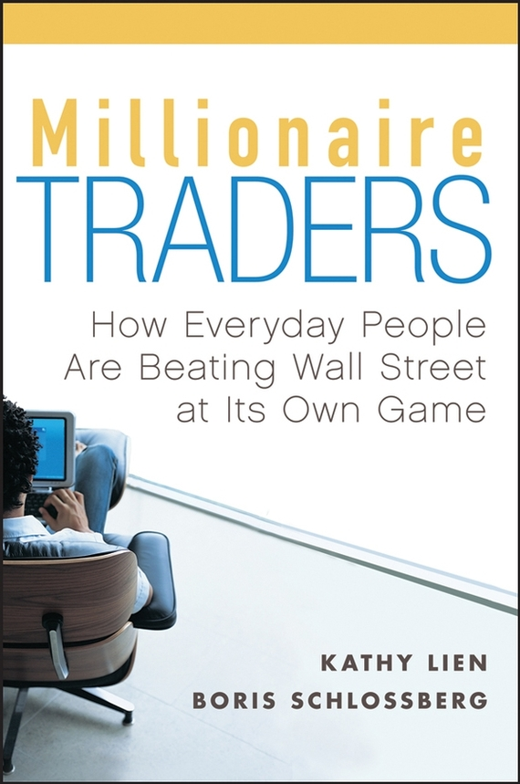 Kathy  Lien Millionaire Traders. How Everyday People Are Beating Wall Street at Its Own Game jack delosa unprofessional how a 26 year old university dropout became a self made millionaire