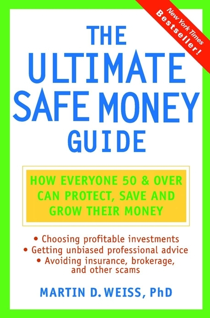 Martin D. Weiss The Ultimate Safe Money Guide. How Everyone 50 and Over Can Protect, Save, and Grow Their Money addison wiggin the little book of the shrinking dollar what you can do to protect your money now