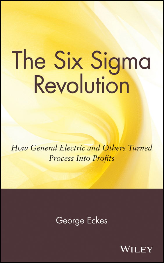 George  Eckes The Six Sigma Revolution. How General Electric and Others Turned Process Into Profits chris wormell george and the dragon